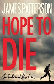 """""""Hope To Die"""" by James Patterson www.jamespatterson.com  Publisher: Little, Brown and Company  Release date: November 24, 2014"""