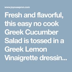 Fresh and flavorful, this easy no cook Greek Cucumber Salad is tossed in a Greek Lemon Vinaigrette dressing and is the perfect side dish! Vegetable Salad Recipes, Side Salad Recipes, Summer Salad Recipes, Supper Recipes, Healthy Salad Recipes, Summer Salads, Healthy Eats, Lemon Vinaigrette Dressing, Honey Lime Dressing