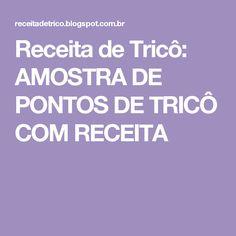 Receita de Tricô: AMOSTRA DE PONTOS DE TRICÔ COM RECEITA
