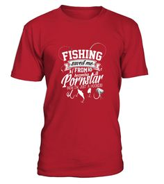 Fishing Saved Me From Becoming A Porn Star T Shirt