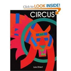 Circus--Lois Ehlert. Bright, bold images using simple shapes + pattern.