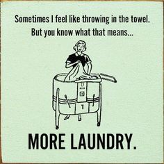 Sometimes I feel like throwing in the towel. But you know what that means... MORE LAUNDRY. #funny