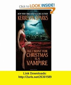 All I Want for Christmas Is a Vampire (Love at Stake, Book 5) (9780061118463) Kerrelyn Sparks , ISBN-10: 006111846X  , ISBN-13: 978-0061118463 ,  , tutorials , pdf , ebook , torrent , downloads , rapidshare , filesonic , hotfile , megaupload , fileserve