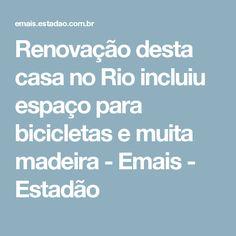 Renovação desta casa no Rio incluiu espaço para bicicletas e muita madeira - Emais - Estadão
