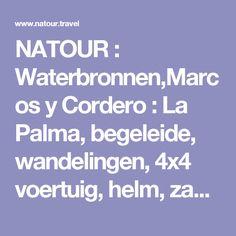 NATOUR : Waterbronnen,Marcos y Cordero : La Palma, begeleide, wandelingen, 4x4 voertuig, helm, zaklamp, kanaal, 13 tunneltjes, bronnen, Barranco del Agua, Waterkloof, Los Tilos, Bezoekerscentrum, Reservaat van de Biosfeer