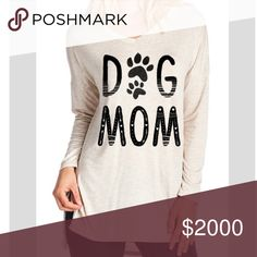 "🐾DOG MOM PRINTED LONG SLEEVE TOP🐾 DOG MOM PRINTED LONG SLEEVE TOP  Color is ""oatmeal"" 95% Rayon, 5% Spandex MADE IN USA 🇺🇸 Tops"