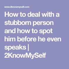 How to identify a stubborn person on sight, then deal with him. Definitions, Books To Read, Inspirational Quotes, Motivation, Reading, Texts, Life Coach Quotes, Word Reading, Inspiration Quotes