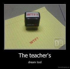 funny teacher quotes | The Teacher's dream tool ! And this is why I could never be a teacher. lol tk