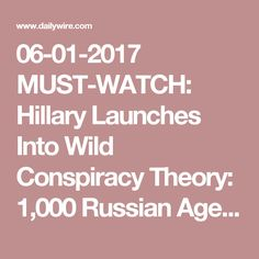 06-01-2017  MUST-WATCH: Hillary Launches Into Wild Conspiracy Theory: 1,000 Russian Agents,Millions of Bots | Daily Wire