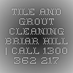 Tile And Grout Cleaning Briar Hill   Call 1300 362 217