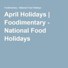 April Holidays   Foodimentary - National Food Holidays