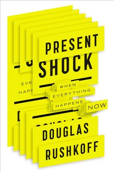 Present Shock: When Everything Happens - by Douglas Rushkof