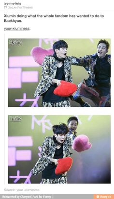 Thanks, Xiumin, I think we've all wanted to hit him with our love at one point or another.
