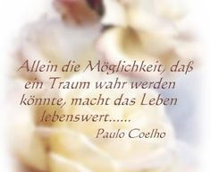 Only the   possibility that a dream might come true makes life worth living.... Paulo Coeiho
