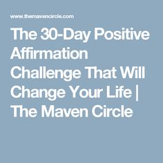 The 30-Day Positive Affirmation Challenge That Will Change Your Life | The Maven Circle