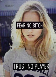 Fear noone, trust noone.