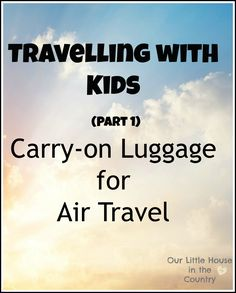 Tips for Traveling with Kids – Carry-on Luggage for Air Travel from Our Little House in the Country