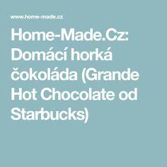 Home-Made.Cz: Domácí horká čokoláda (Grande Hot Chocolate od Starbucks)
