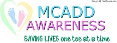 MCAD also known as MCADD is a genetic condition that affects one child in every 10 to 20 thousand. It can KILL your child, DEMAND that this test is part of your states newborn screening tset. You might just save your own child.