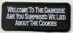 Welcome To The Darkside Surprise We Lied About The Cookies NEW Funny Biker Patch