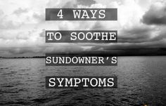 4 Ways to Sooth Sundowner's Symptoms