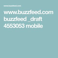 www.buzzfeed.com buzzfeed _draft 4553053 mobile