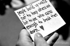 People build up walls, not to keep others out, but to see who cares enough to break them down.