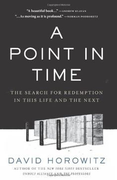 A Point in Time: The Search for Redemption in This Life and the Next by David Horowitz,http://www.amazon.com/dp/159698290X/ref=cm_sw_r_pi_dp_FPHctb19NJH91E4N