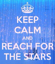 Keep Calm and Reach for the Stars
