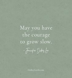 May you have the courage to grow slow. Hard Days, So True, Words Of Encouragement, Introvert, May, Good News, Sentences, Verses, How To Remove