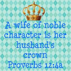 A wife of noble character is her husband's crown - Proverbs Proverbs 12, Book Of Proverbs, Proverbs 31 Woman, Godly Wife, Godly Woman, Christian Wife, Christian Marriage, Love My Husband, After Life