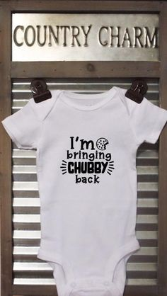 Im Bringing Chubby Back Baby Bodysuit. This bodysuit is a perfect baby shower gift and sure to get a laugh! *Bodysuits are Carter's brand. Please see their sizing chart if you aren't sure what size to order. *All bodysuits are white. The color you choose is for the text/image. *If you would like a