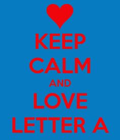 KEEP CALM AND LOVE LETTER A. Another original poster design created with the Keep Calm-o-matic. Buy this design or create your own original Keep Calm design now. Copy Me, Keep Calm Quotes, Let's Have Fun, Keep Calm And Love, Love Letters, I Am Happy, Nyc, Lettering, Alphabet Soup