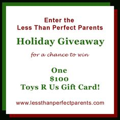 Win a $100 Toys R Us GC at Less Than  Perfect Parents 12-20  http://www.lessthanperfectparents.com/2012-less-than-perfect-parents-holiday-giveaway/