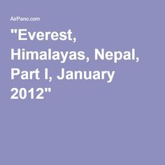 """Everest, Himalayas, Nepal, Part I, January 2012"""