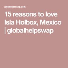 15 reasons to love Isla Holbox, Mexico | globalhelpswap