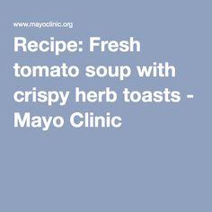 Recipe: Fresh tomato soup with crispy herb toasts - Mayo Clinic