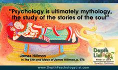 """Psychology is ultimately mythology, the study of the stories of the soul."" ~ James Hillman"