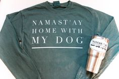 """Namast'ay Home With My Dog"""" is especially true when it's cold outside. About This Shirt: This is a Comfort Colors soft cotton long sleeve sweatshirt in """"blue spruce"""". Material: Pre-shrunk 100% ring sp"""
