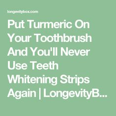 Put Turmeric On Your Toothbrush And You'll Never Use Teeth Whitening Strips Again | LongevityBox
