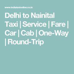 Delhi to Nainital Taxi   Service   Fare   Car   Cab   One-Way   Round-Trip