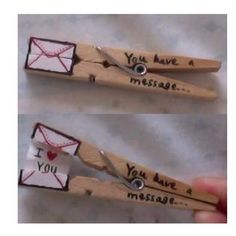 "I love you clothes pins: Write a message with a FINE POINT sharpie so it doesn't smear. Write ""I love you"" on a paper. Cut it out, and hot glue it to the clothes pin end. You can also hot glue a magnet on so you can put it in your locker or give it to a friend."