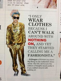 """Because I can't walk around with NOTHING ON. "" Yes GD. Clothes are lovely."
