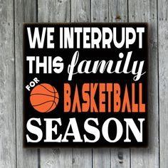 Custom Basketball Sign,Sports Sign,We interrupt this Family,Fathers Day Gift,Husband Birthday,Basketball Sports Fan Gift,Custom Wood Sign