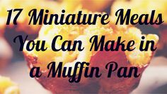 17 Miniature Meals You Can Make in a Muffin Pan |Foodbeast