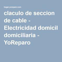claculo de seccion de cable - Electricidad domiciliaria - YoReparo