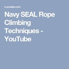 Navy SEAL Rope Climbing Techniques - YouTube