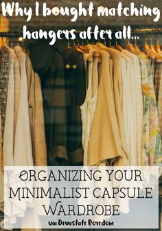 4 Reasons Why I Bought Matching Hangers After All -- tips for organizing your closet and wrapping up your minimalist capsule wardrobe! Are matching hangers really helpful? Advice for making this small organizational touch actually useful! via Devastate Boredom