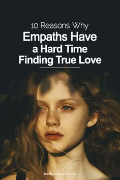 10 Reasons Why Empaths Have a Hard Time Finding True Love - https://themindsjournal.com/reasons-why-empaths-hard-true-love/