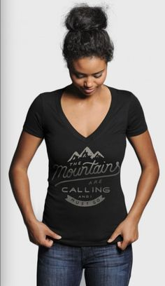 """The Mountains are Calling & I Must Go."""" Love this Sevenly shirt that donates $7 for every purchase. Buy cool products that give back HERE ► http://www.sevenly.org/the-mountains-are-calling-v-neck?cid+InflPinterest0005Joanna"""